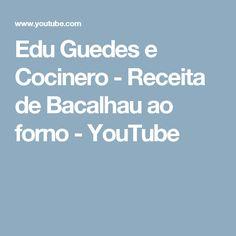 Edu Guedes e Cocinero - Receita de Bacalhau ao forno - YouTube