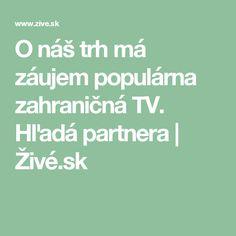 O náš trh má záujem populárna zahraničná TV. Hľadá partnera | Živé.sk