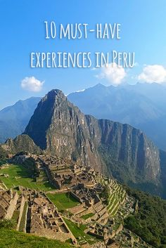 10 Must-Have Experiences in Peru