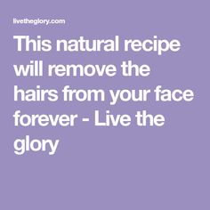 This natural recipe will remove the hairs from your face forever - Live the glory Natural Facial Hair Removal, Chin Hair Removal, Beauty Tips For Face, Beauty Skin, Unwanted Hair, Unwanted Facial, Natural Recipe, Hair And Makeup Tips, Face Wrinkles