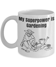 My SuperPower is Gardening - Novelty Mug.  Perfect gift for any avid gardener.  Printed and Shipped in the USA.  Secure checkout.