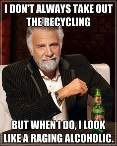When glass recycling only rolls around once a month, it's hard not to look like an alcoholic.