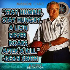 """""""Stay humble, stay hungry. A lion never roars after a kill."""" -Dean Smith (US Coaching Champion 1931-2015) #quoteoftheday"""
