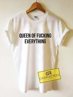 Queen Of Fucking Everything Graphic Tees Shirts //Price: $13.50 //     #graphic tees for men