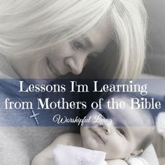 There are some amazing mothers in the Bible- and there is so much we can learn from them!