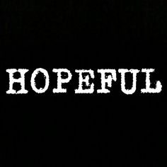 Just be Hopeful I Love Him, Love You, Bars And Melody, My Future Boyfriend, My Bar, Never Give Up, Song Lyrics, My Life, Inspirational Quotes