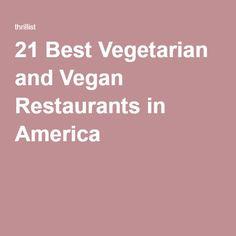 The 21 Best Vegetarian Vegan Restaurants In America