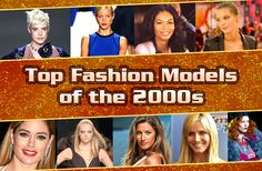 Top Fashion Models of the 2000s https://didyouknowfashion.com/2016/03/21/top-fashion-models-of-the-2000s/
