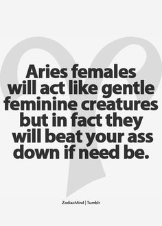 An Aries woman can kick your butt if needed. No lie. #astrology