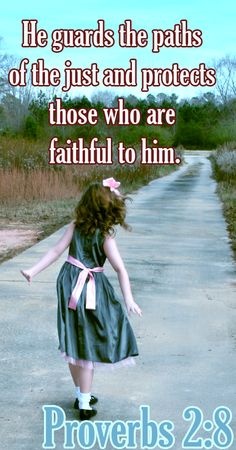Bible Verse ♥♥♥ PROVERBS 2:8 He guards the paths of the just and protects those who are faithful to him.♥♥♥