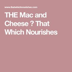 THE Mac and Cheese ⋆ That Which Nourishes