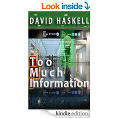 Too Much Information - Kindle edition by David Haskell. Mystery, Thriller & Suspense Kindle eBooks @ Amazon.com. 337 pages