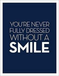 You're never fully dressed without a smile.