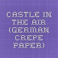 Castle in the Air (German Crepe Paper)