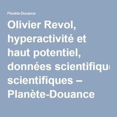 Olivier Revol, hyperactivité et haut potentiel, données scientifiques – Planète-Douance