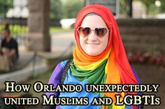How Orlando unexpectedly united Muslims and LGBTIs | Our Queer Stories | LGBTQ Coming Out Stories and More