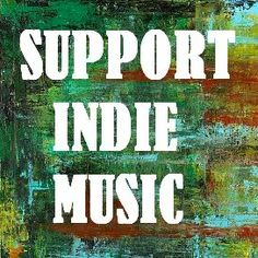 support good indie music with real substance and deep meanings with actual morals rather than the discusting techno, dubstep, lust driven music that most of america listens to now.