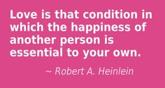 Love is that condition in which the happiness of... #quote #author #writer