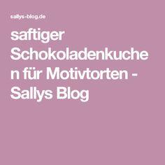saftiger Schokoladenkuchen für Motivtorten - Sallys Blog