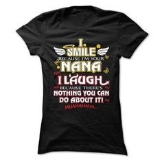 I SMILE BECAUSE IM YOUR NANA, I LAUGH BECAUSE THERES NO - #grandparent gift #personalized gift. GET IT => https://www.sunfrog.com/Names/I-SMILE-BECAUSE-IM-YOUR-NANA-I-LAUGH-BECAUSE-THERES-NOTHING-YOU-CAN-DO-ABOUT-IT-Ladies.html?68278