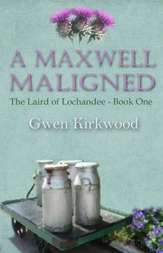Free Book - A Maxwell Maligned, the first title in the Laird of Lochandee series by Gwen Kirkwood, is free in the Kindle store, courtesy of publisher Accent Press.