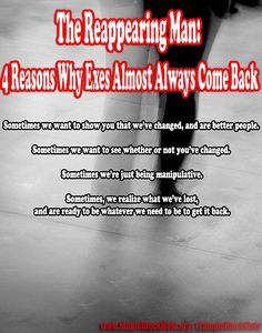 """""""4 Reasons Why Exes Always Come Back"""" read more here: http://www.singleblackmale.org/2011/07/07/the-reappearing-man-why-men-almost-always-come-back/"""