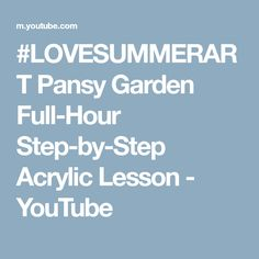 #LOVESUMMERART Pansy Garden Full-Hour Step-by-Step Acrylic Lesson - YouTube