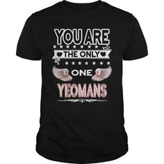 Awesome Tee YEOMANS . you are the only one  YEOMANS T shirts