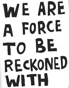 We are a force......