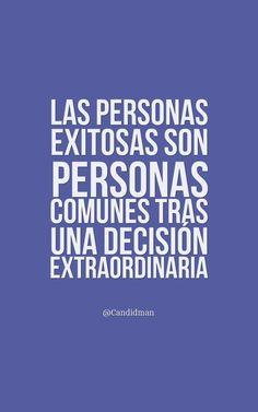 Las personas exitosas son personas comunes tras una decisión extraordinaria.  @Candidman     #Frases Éxito Candidman Motivación @candidman