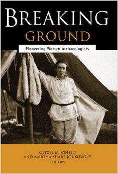Breaking Ground: Pioneering Women Archaeologists: Getzel M. Cohen, Martha Sharp Joukowsky: 9780472031740: Amazon.com: Books