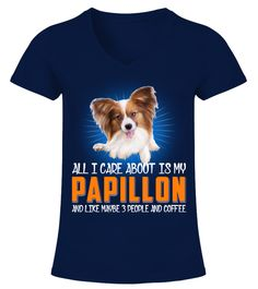 """# All I Care About Is My Papillon .  All I Care About Is My Papillon Dog And Like Maybe 3 People And CoffeeHOW TO ORDER:1. Select the style and color you want2. Click """"Buy it now""""3. Select size and quantity4. Enter shipping and billing information5. Done! Simple as that!TIPS: Buy 2 or more to save shipping cost!This is printable if you purchase only one piece. so don't worry, you will get yours.Guaranteed safe and secure checkout via: Paypal   VISA   MASTERCARD."""
