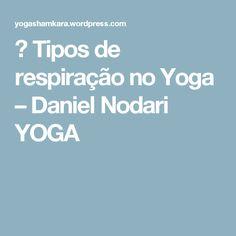 ॐ Tipos de respiração no Yoga – Daniel Nodari YOGA