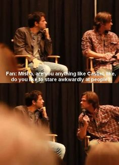 Misha = Castiel Fan: Misha, are you anything like Castiel, like do you like to stare awkwardly at people?  #Supernatural