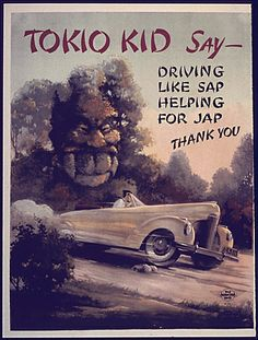 ethnic vintage advertisements | Tokio Kid Say- Driving like sap helping for Jap, Thank You World War ... ads like these promoted racism