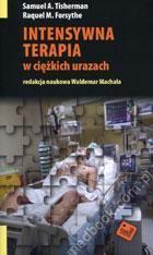 Intensywna terapia w ciężkich urazach Samuel A. Tisherman, Raquel M. Forsythe, red. wyd. pol. Waldemar Machała 978-83-943459-0-7