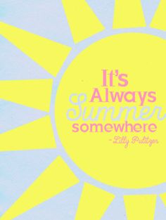 Lilly Pulitzer is my favorite designer and this is such an optimistic quote!