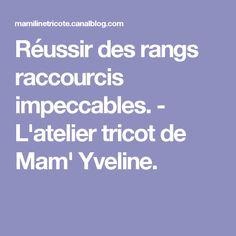 Réussir des rangs raccourcis impeccables. - L'atelier tricot de Mam' Yveline.