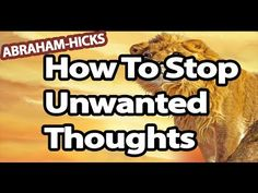 Abraham Hicks - How To Stop Unwanted Thoughts - YouTube