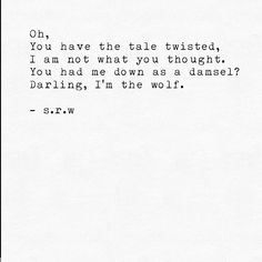 You had me down as a damsel? Darling, I'm the wolf.
