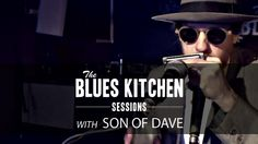 Son of Dave - 'Whole Lotta Rosie' [BLUES KITCHEN SESSIONS]