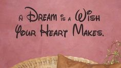 a dream is a wish your heart makes - Google Search