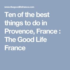 Ten of the best things to do in Provence, France : The Good Life France