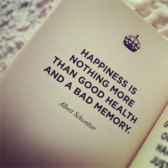 Happiness is nothing more than good health and a bad memory - Collection Of Inspiring Quotes, Sayings, Images Happy Quotes, Me Quotes, Quotable Quotes, Nothing More, Happiness, Bad Memories, Mind Body Soul, Quote Prints, Spiritual Quotes