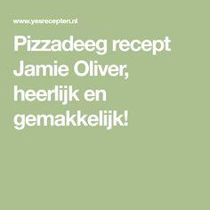Pizzadeeg recept Jamie Oliver, heerlijk en gemakkelijk!