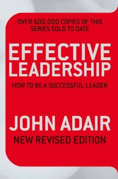 Effective Leadership (Revised Edition): How to Be a Successful Leader