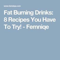 Fat Burning Drinks: 8 Recipes You Have To Try! - Femniqe