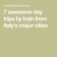 7 awesome day trips by train from Italy's major cities