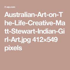 Australian-Art-on-The-Life-Creative-Matt-Stewart-Indian-Girl-Art.jpg 412×549 pixels