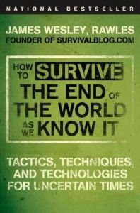 How to Survive the End of the World as We Know It: Tactics, Techniques, and Technologies for Uncertain Times  The Homestead Survival